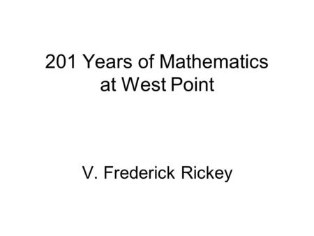 201 Years of Mathematics at West Point V. Frederick Rickey.