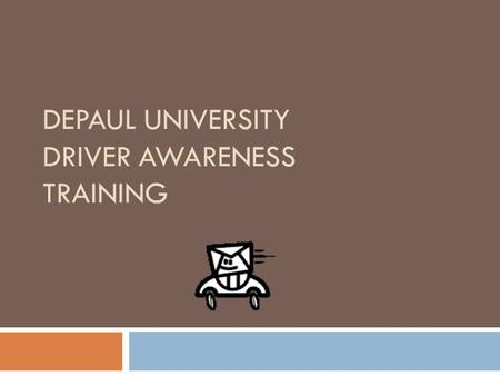 "DEPAUL UNIVERSITY DRIVER AWARENESS TRAINING. What is Defensive Driving? The National Safety Council defines Defensive Driving as ""Driving to save lives,"