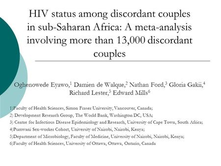 HIV status among discordant couples in sub-Saharan Africa: A meta-analysis involving more than 13,000 discordant couples Oghenowede Eyawo, 1 Damien de.