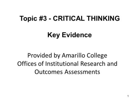 Topic #3 - CRITICAL THINKING Key Evidence 1 Provided by Amarillo College Offices of Institutional Research and Outcomes Assessments.