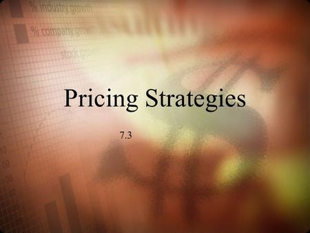 Pricing Strategies 7.3.