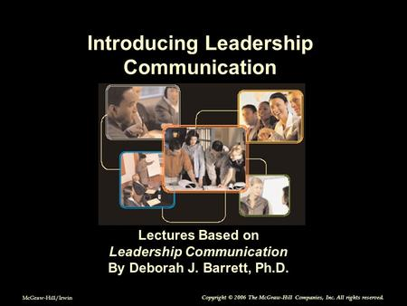 McGraw-Hill/Irwin Copyright © 2006 The McGraw-Hill Companies, Inc. All rights reserved. Introducing Leadership Communication Lectures Based on Leadership.