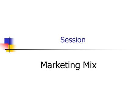 Session <strong>Marketing</strong> <strong>Mix</strong>. Session Outline <strong>Market</strong> Positioning <strong>Mix</strong> Elements Perceptual Maps <strong>Marketing</strong> <strong>Mix</strong> 4 C's People.