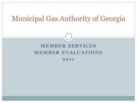 MEMBER SERVICES MEMBER EVALUATIONS 2011 Municipal Gas Authority of Georgia.
