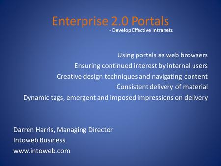 Enterprise 2.0 Portals Using portals as web browsers Ensuring continued interest by internal users Creative design techniques and navigating content Consistent.