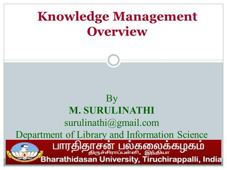 Knowledge Management Overview By M. SURULINATHI Department of Library and Information Science.