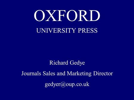 OXFORD UNIVERSITY PRESS Richard Gedye Journals Sales and Marketing Director