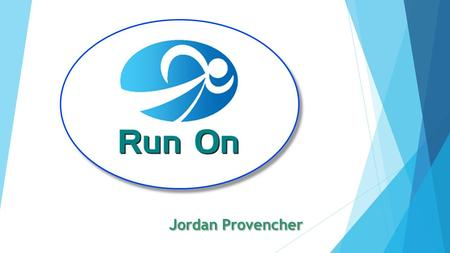 Jordan Provencher. Business Description Run On will provide the service of trainers coaching those who want the best possible help for becoming an experienced.