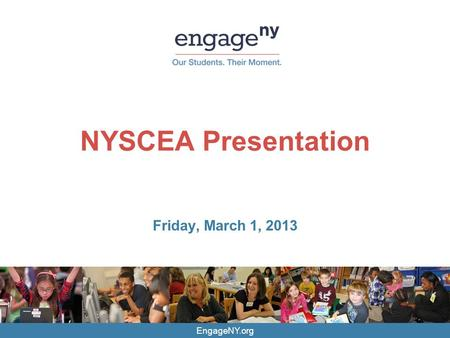 EngageNY.org NYSCEA Presentation Friday, March 1, 2013.