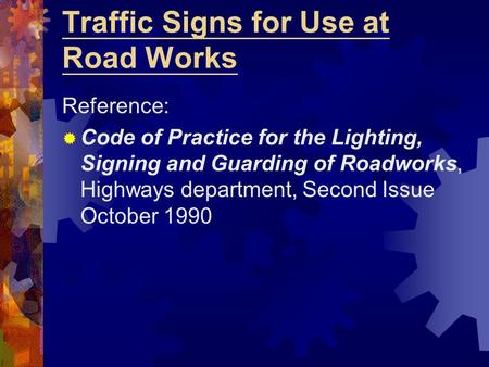 Traffic Signs for Use at Road Works Reference:  Code of Practice for the Lighting, Signing and Guarding of Roadworks, Highways department, Second Issue.