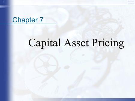 Fourth Edition 1 Chapter 7 Capital Asset Pricing.