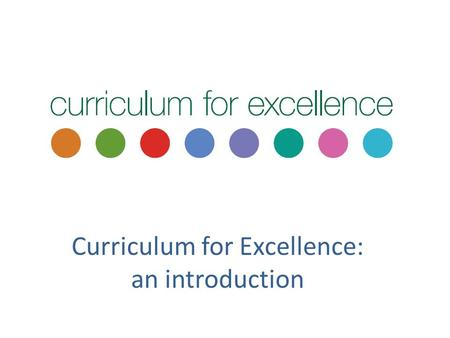 Curriculum for Excellence: an introduction. Colin Webster