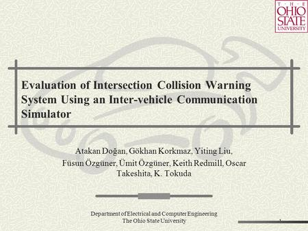 Department of Electrical and Computer Engineering The Ohio State University1 Evaluation of Intersection Collision Warning System Using an Inter-vehicle.