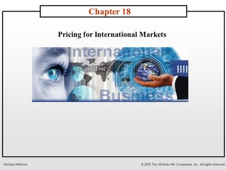 Pricing for International Markets Chapter 18 McGraw-Hill/Irwin© 2005 The McGraw-Hill Companies, Inc. All rights reserved.