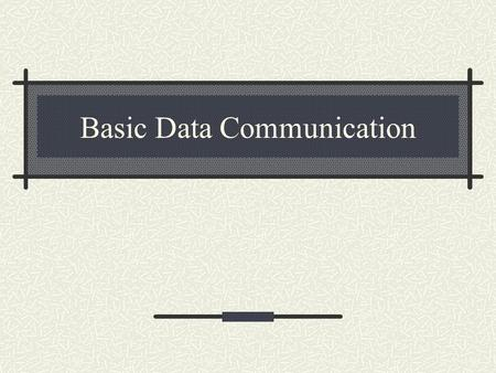 Basic Data Communication. Explain the purpose of communications software Describe various types of lines for communications over the telephone network.