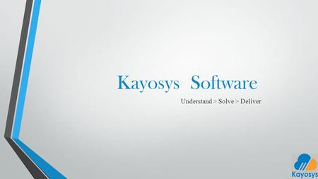 Kayosys Software Understand > Solve > Deliver. We understand then solve Understand your needs Refine requirements without boilerplate language. Apply.