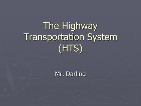 The Highway Transportation System (HTS) Mr. Darling.