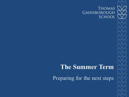 The Summer Term Preparing for the next steps. Key Dates Exams start Monday 12 th May – with revision & lessons continuing throughout exam period (until.