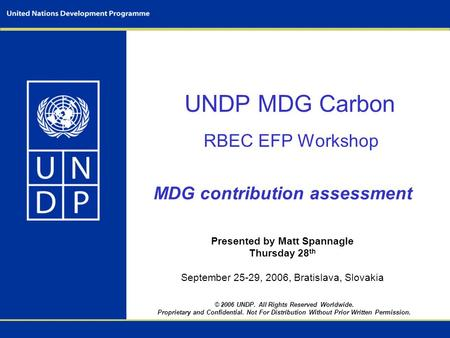 © 2006 UNDP. All Rights Reserved Worldwide. Proprietary and Confidential. Not For Distribution Without Prior Written Permission. UNDP MDG Carbon RBEC EFP.