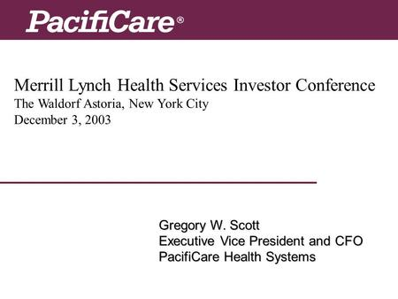 Merrill Lynch Health Services Investor Conference The Waldorf Astoria, New York City December 3, 2003 Gregory W. Scott Executive Vice President and CFO.
