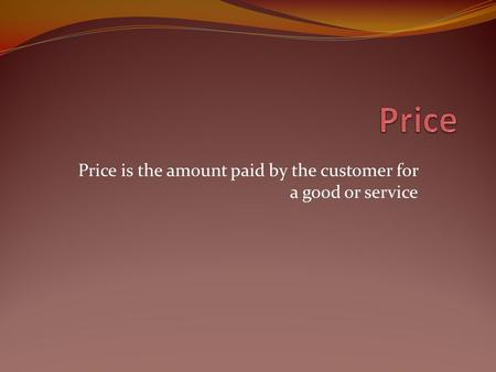 Price is the amount paid by the customer for a good or service.