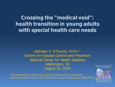 "Crossing the ""medical void"": health transition in young adults with special health care needs Kathleen S. O'Connor, M.P.H.* Centers for Disease Control."