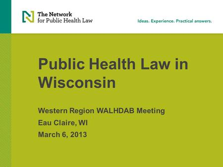 Public Health Law in Wisconsin Western Region WALHDAB Meeting Eau Claire, WI March 6, 2013.