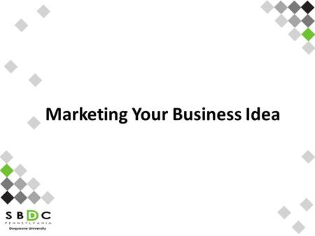 Marketing Your Business Idea. Course Outline  Market Analysis Competitive Advantage Competitive Matrix  Market Strategies Marketing Mix  Pricing 