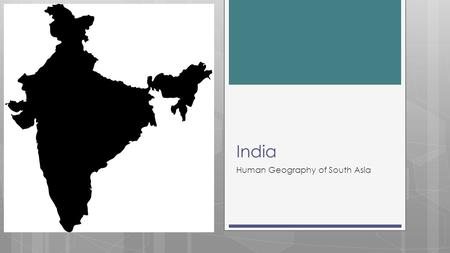 India Human Geography of South Asia. Invasions, Empires & Independence  History dates back more than 4000 years  Began in the Indus River Valley around.