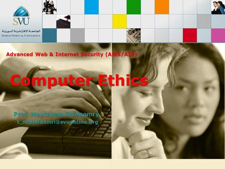 Prof. Moutasem Shafaamry Computer Ethics Advanced Web & Internet Security (AWS/AIS)