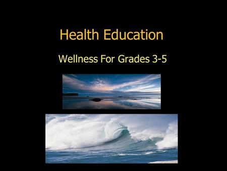 Health Education Wellness For Grades 3-5. Massachusetts Health State Standards K-12  Growth & Development  Physical Activity & Fitness  Nutrition 