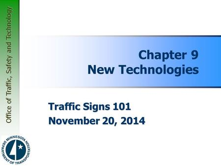 Office of Traffic, Safety and Technology Chapter 9 New Technologies Traffic Signs 101 November 20, 2014.