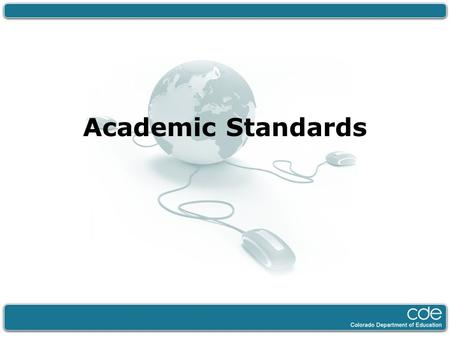 Academic Standards. The New Academic Standards Notable Changes Fewer, clearer, higher P-12 Prepared Graduates (PSWR) Grade Level Articulation Concepts.