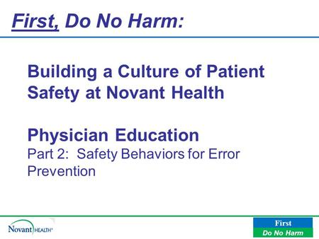 First, Do No Harm: Building a Culture of Patient Safety at Novant Health Physician Education Part 2: Safety Behaviors for Error Prevention.