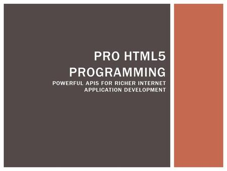 PRO HTML5 PROGRAMMING POWERFUL APIS FOR RICHER INTERNET APPLICATION DEVELOPMENT.