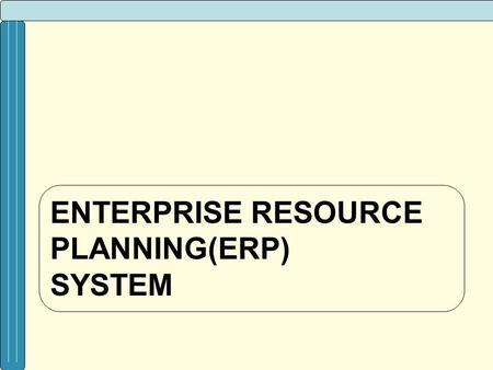 ENTERPRISE RESOURCE PLANNING(ERP) system