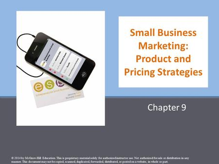Small Business Marketing: Product and Pricing Strategies Chapter 9 © 2014 by McGraw-Hill Education. This is proprietary material solely for authorized.