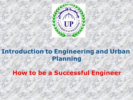 Introduction to Engineering and Urban Planning How to be a Successful Engineer.