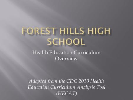 Health Education Curriculum Overview Adapted from the CDC 2010 Health Education Curriculum Analysis Tool (HECAT)