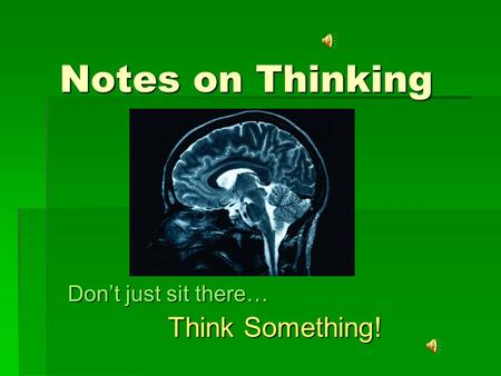 Notes on Thinking Don't just sit there… Think Something!