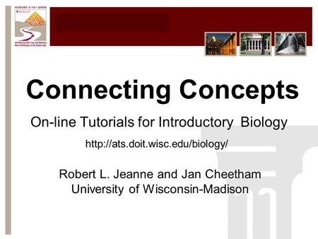 Connecting Concepts On-line Tutorials for Introductory Biology Robert L. Jeanne and Jan Cheetham University of Wisconsin-Madison