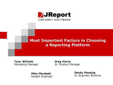 Most Important Factors in Choosing a Reporting Platform Tyler Wilchek Marketing Manager Randy Messing Sr. Engineer Boxtone Greg Harris Sr. Product Manager.
