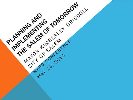 PLANNING AND IMPLEMENTING THE SALEM OF TOMORROW MAYOR KIMBERLEY DRISCOLL CITY OF SALEM MAPD CONFERENCE MAY 14, 2015.