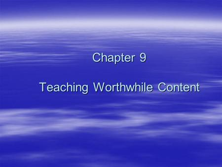 Chapter 9 Teaching Worthwhile Content. Overview of Prominent Philosophies  IdealismDevelopment of the - Mind Truth through great ideas  RealismDevelopment.