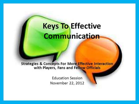 Keys To Effective Communication Strategies & Concepts For More Effective Interaction with Players, Fans and Fellow Officials Education Session November.