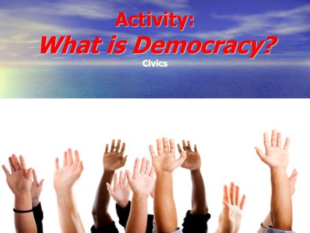 Activity: What is Democracy? Civics