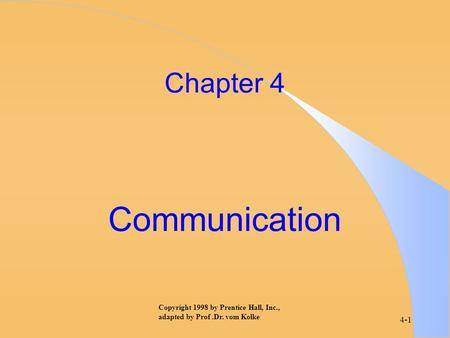 Copyright 1998 by Prentice Hall, Inc., adapted by Prof.Dr. vom Kolke 4-1 Chapter 4 Communication.