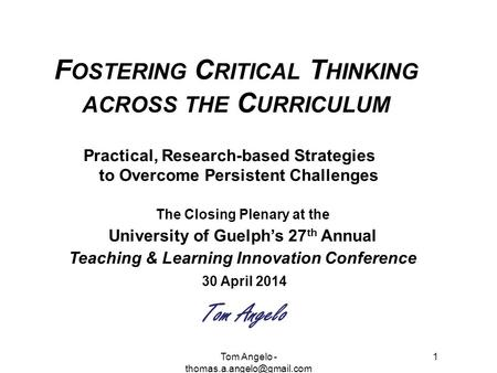 1 F OSTERING C RITICAL T HINKING ACROSS THE C URRICULUM Practical, Research-based Strategies to Overcome Persistent Challenges The Closing Plenary at the.