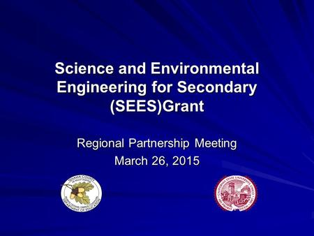Science and Environmental Engineering for Secondary (SEES)Grant Regional Partnership Meeting March 26, 2015.