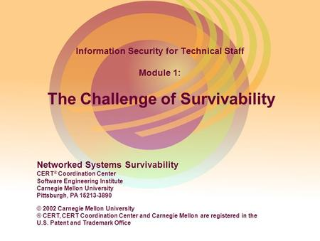 Networked Systems Survivability CERT ® Coordination Center Software Engineering Institute Carnegie Mellon University Pittsburgh, PA 15213-3890 © 2002 Carnegie.